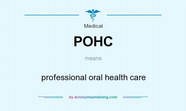 What does POHC mean? It stands for professional oral health care
