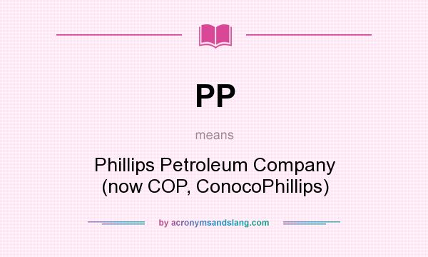 What does PP mean? It stands for Phillips Petroleum Company (now COP, ConocoPhillips)