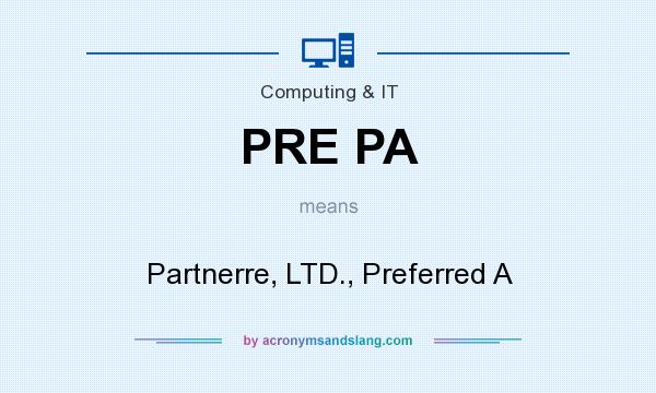 What does PRE PA mean? It stands for Partnerre, LTD., Preferred A