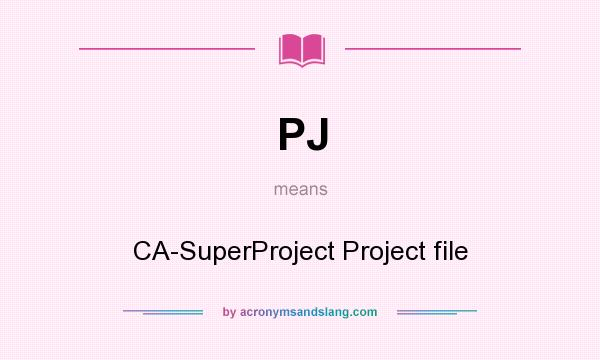 What does PJ mean? It stands for CA-SuperProject Project file