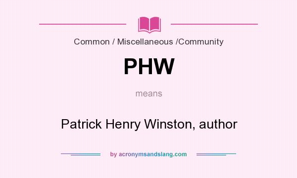 What does PHW mean? It stands for Patrick Henry Winston, author