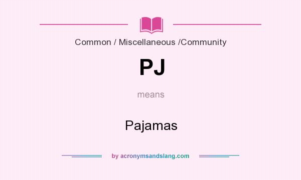 What does PJ mean? It stands for Pajamas