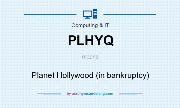 What does PLHYQ mean? It stands for Planet Hollywood (in bankruptcy)