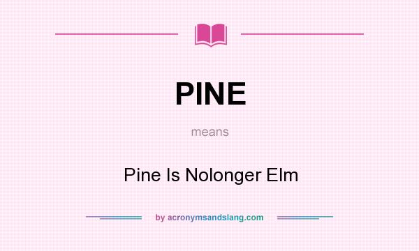 What does PINE mean? It stands for Pine Is Nolonger Elm
