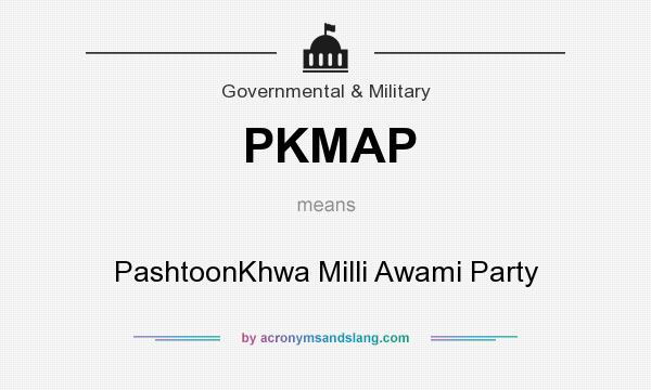 What does PKMAP mean? It stands for PashtoonKhwa Milli Awami Party