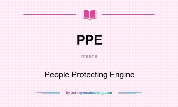 What does PPE mean? It stands for People Protecting Engine