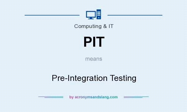 What does PIT mean? It stands for Pre-Integration Testing