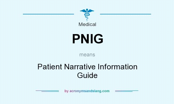 What does PNIG mean? It stands for Patient Narrative Information Guide