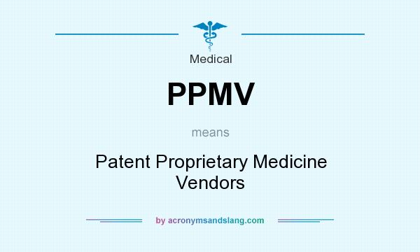 What does PPMV mean? It stands for Patent Proprietary Medicine Vendors