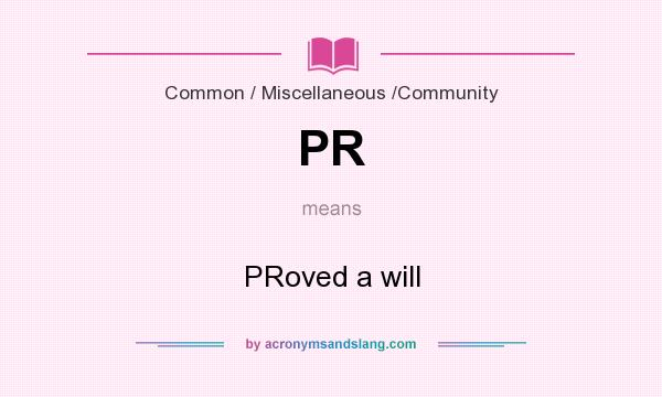 What does PR mean? It stands for PRoved a will