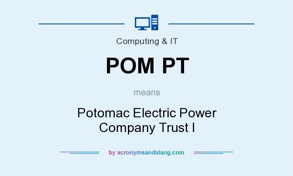 What does POM PT mean? It stands for Potomac Electric Power Company Trust I