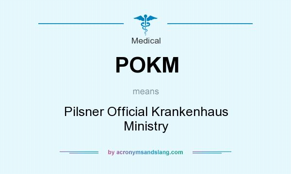 What does POKM mean? It stands for Pilsner Official Krankenhaus Ministry