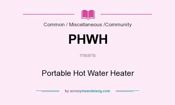 What does PHWH mean? It stands for Portable Hot Water Heater