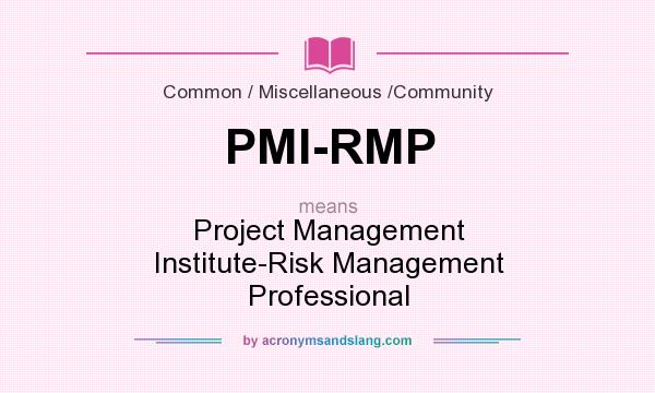 What does PMI-RMP mean? It stands for Project Management Institute-Risk Management Professional