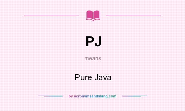 What does PJ mean? It stands for Pure Java