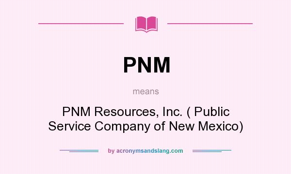 What does PNM mean? It stands for PNM Resources, Inc. ( Public Service Company of New Mexico)