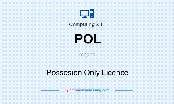What does POL mean? It stands for Possesion Only Licence
