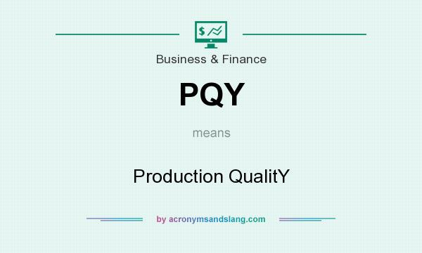 What does PQY mean? It stands for Production QualitY