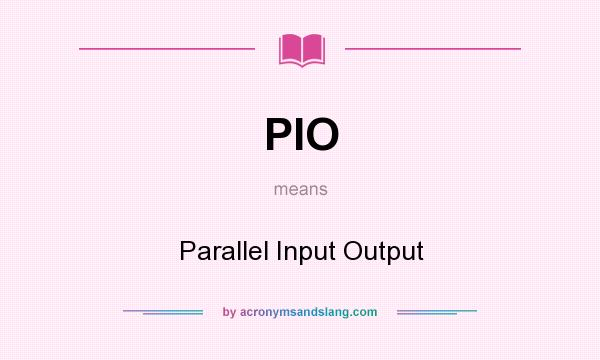 What does PIO mean? It stands for Parallel Input Output