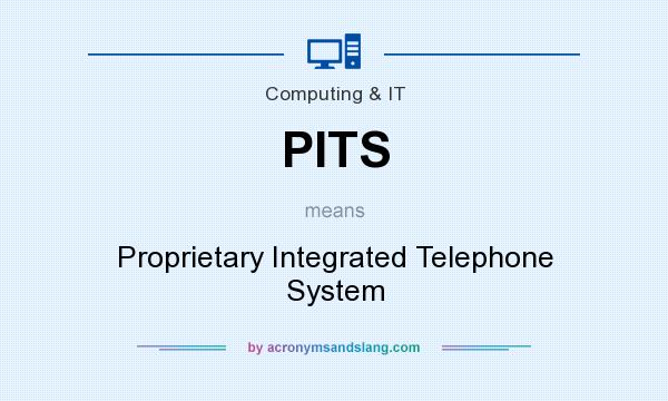 What does PITS mean? It stands for Proprietary Integrated Telephone System