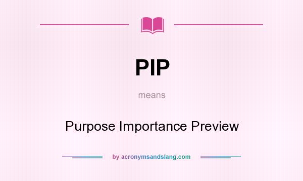 What does PIP mean? It stands for Purpose Importance Preview