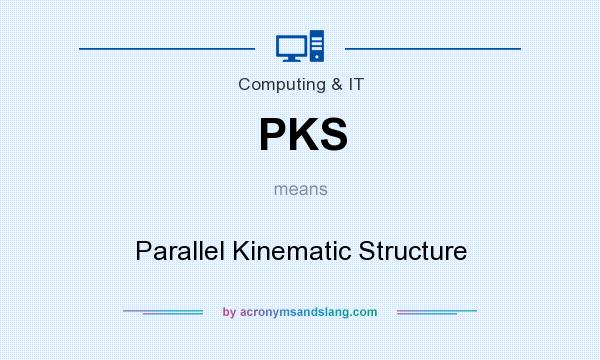 What does PKS mean? It stands for Parallel Kinematic Structure