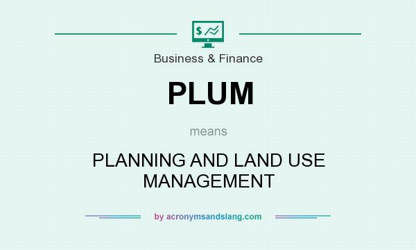 What does PLUM mean? It stands for PLANNING AND LAND USE MANAGEMENT