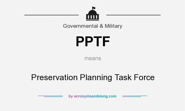 What does PPTF mean? It stands for Preservation Planning Task Force