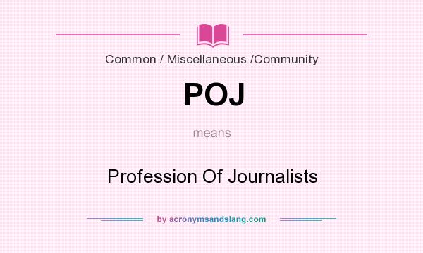 What does POJ mean? It stands for Profession Of Journalists