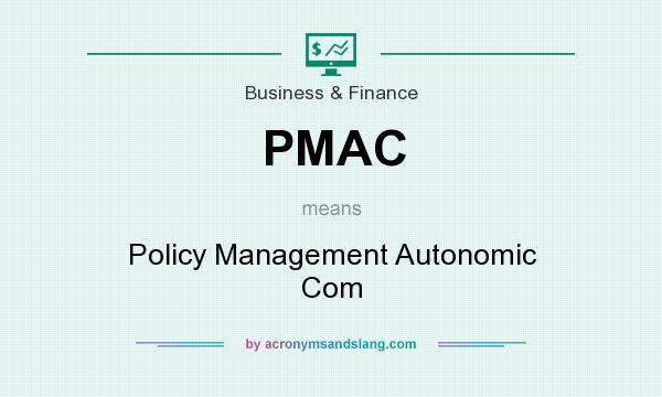 What does PMAC mean? It stands for Policy Management Autonomic Com