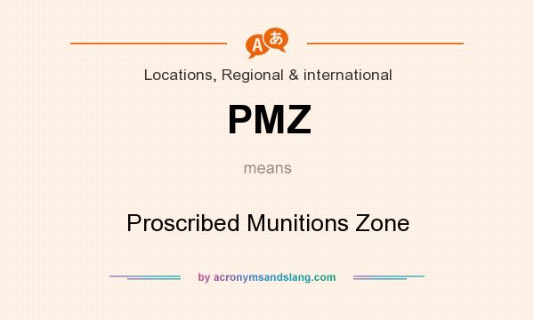 What does PMZ mean? It stands for Proscribed Munitions Zone