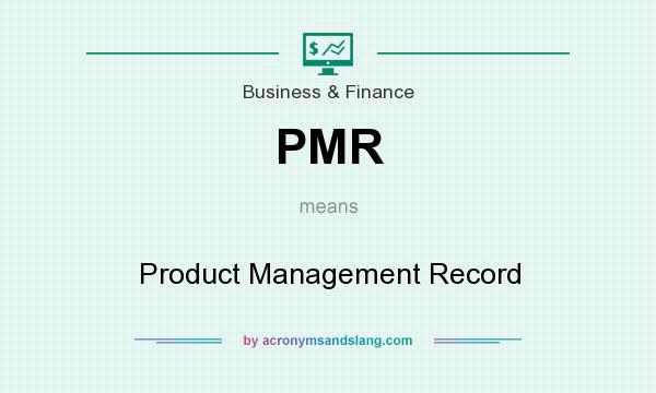 What does PMR mean? It stands for Product Management Record