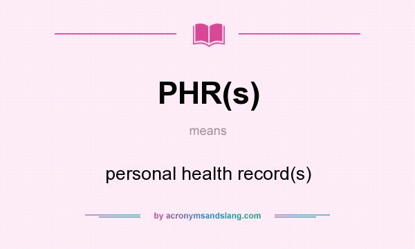 What does PHR(s) mean? It stands for personal health record(s)