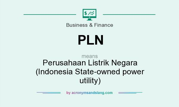 What does PLN mean? It stands for Perusahaan Listrik Negara (Indonesia State-owned power utility)