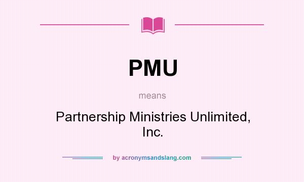 What does PMU mean? It stands for Partnership Ministries Unlimited, Inc.