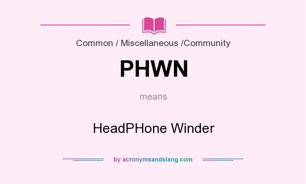 What does PHWN mean? It stands for HeadPHone Winder