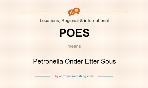 What does POES mean? It stands for Petronella Onder Etter Sous