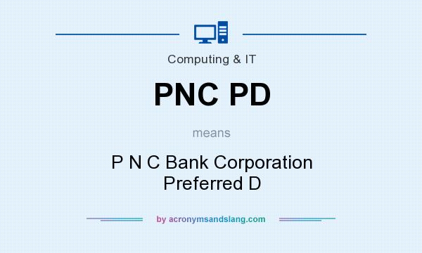 What does PNC PD mean? It stands for P N C Bank Corporation Preferred D