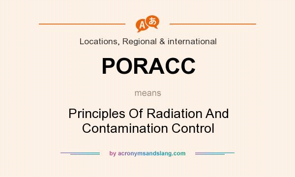 What does PORACC mean? It stands for Principles Of Radiation And Contamination Control