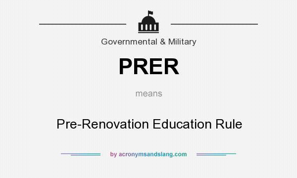 What does PRER mean? It stands for Pre-Renovation Education Rule
