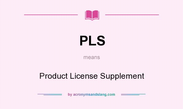 What does PLS mean? It stands for Product License Supplement