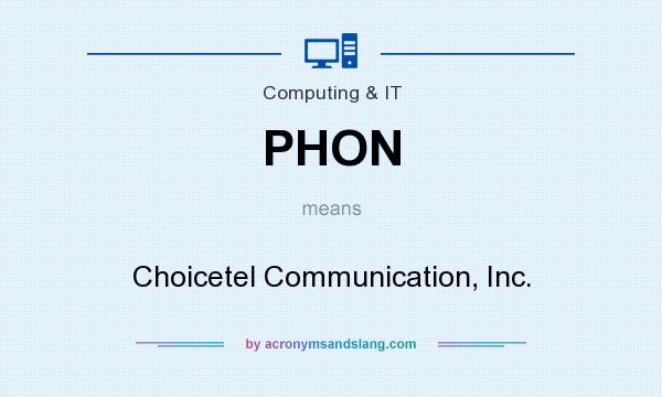 What does PHON mean? It stands for Choicetel Communication, Inc.