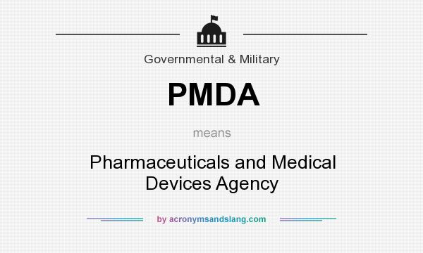 What does PMDA mean? It stands for Pharmaceuticals and Medical Devices Agency