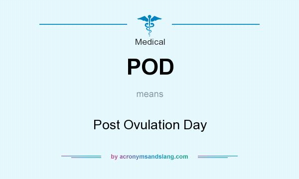 What does POD mean? It stands for Post Ovulation Day