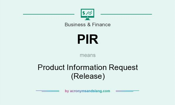 What does PIR mean? It stands for Product Information Request (Release)