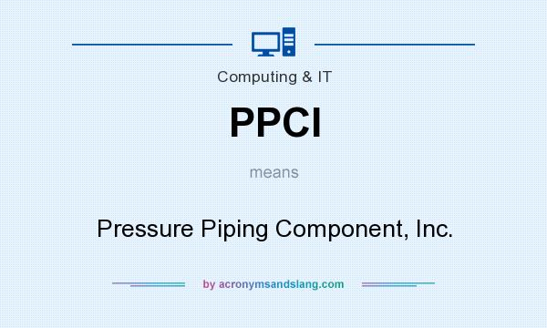 What does PPCI mean? It stands for Pressure Piping Component, Inc.