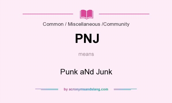 What does PNJ mean? It stands for Punk aNd Junk