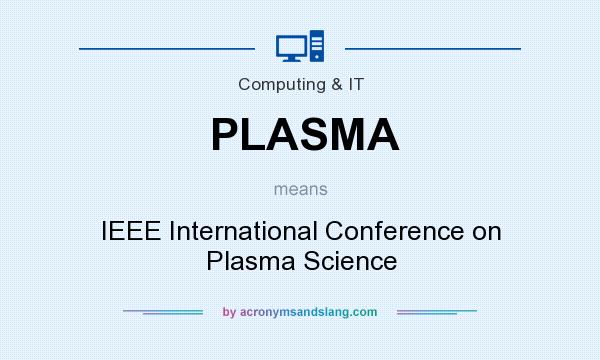 What does PLASMA mean? It stands for IEEE International Conference on Plasma Science