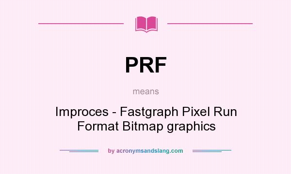 What does PRF mean? It stands for Improces - Fastgraph Pixel Run Format Bitmap graphics