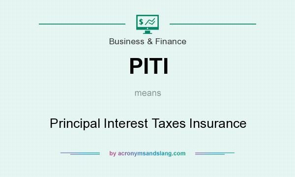 What does PITI mean? It stands for Principal Interest Taxes Insurance